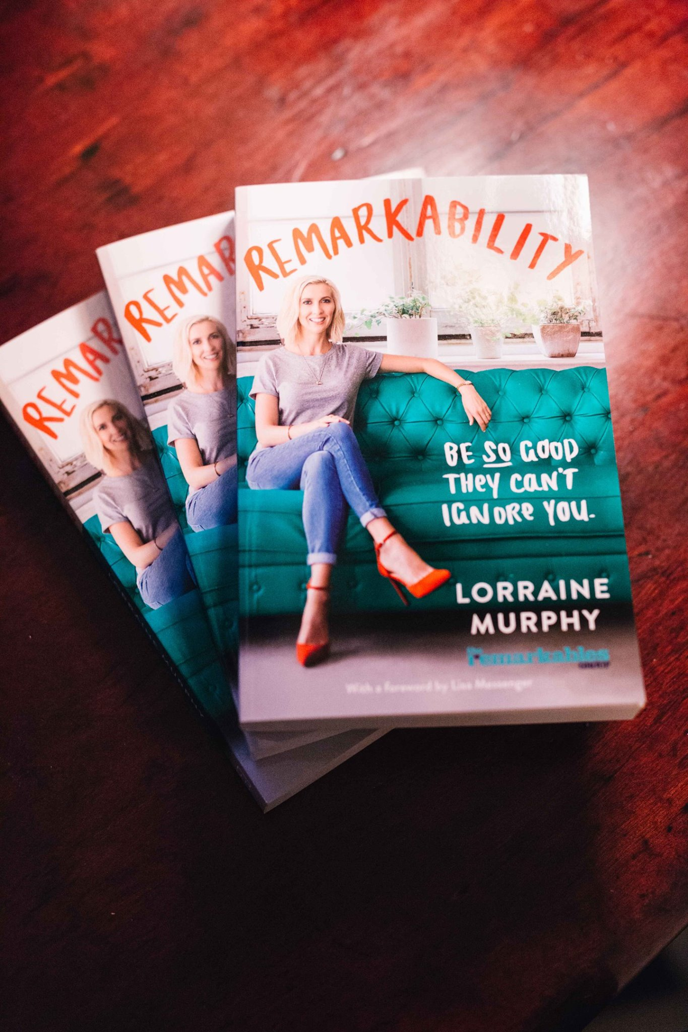 Lorraine Murphy's book, 'Remarkability, Be so good they can't ignore you'. An absolutely must have book to get you started and to keep you on your way.